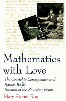 Mathematics with Love: The Courtship Correspondence of Barnes Wallis, Inventor of the Bouncing Bomb (BOK)