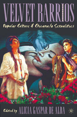 Velvet Barrios: Popular Culture and Chicana/o Sexualities (BOK)