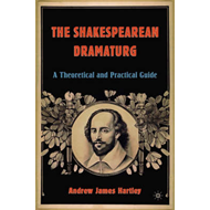 The Shakespearean Dramaturg: A Theoretical and Practical Guide (BOK)