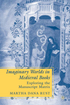Imaginary Worlds in Medieval Books: Exploring the Manuscript Matrix (BOK)