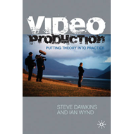 Video Production: Putting Theory into Practice (BOK)