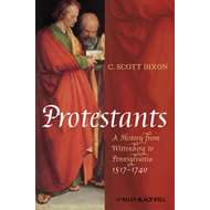 Protestants: A History from Wittenberg to Pennsylvania 1517-1740 (BOK)