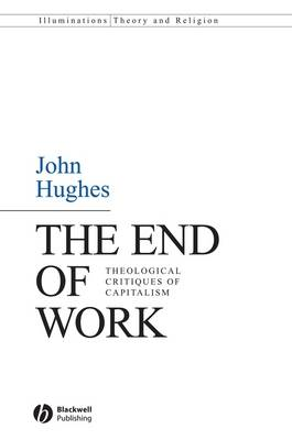 The End of Work: Theological Critiques of Capitalism (BOK)