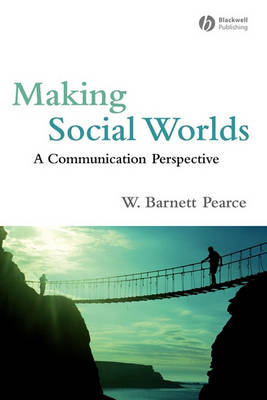 Making Social Worlds: A Communication Perspective (BOK)