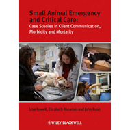 Small Animal Emergency and Critical Care: Case Studies in Client Communication, Morbidity and Mortal (BOK)
