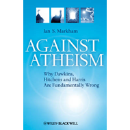 Against Atheism: Why Dawkins, Hitchens and Harris are Fundamentally Wrong (BOK)