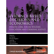 Evidence-Based Decisions and Economics: Health Care, Social Welfare, Education and Criminal Justice (BOK)