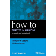 How to Survive in Medicine: Personally and Professionally (BOK)