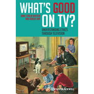 What's Good on TV?: Understanding Ethics Through Television (BOK)