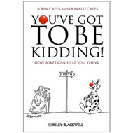 You've Got to be Kidding!: How Jokes Can Help You Think (BOK)