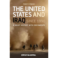 The United States and Iraq Since 1990: A Brief History with Documents (BOK)