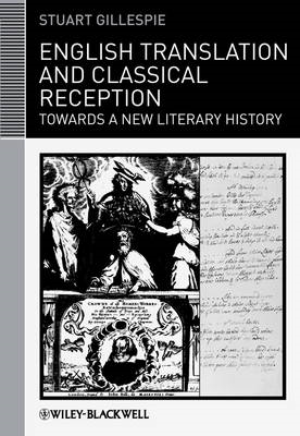 English Translation and Classical Reception: Towards a New Literary History (BOK)
