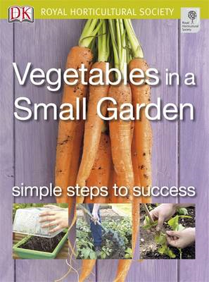 Vegetables in a Small Garden: Simple Steps to Success (BOK)