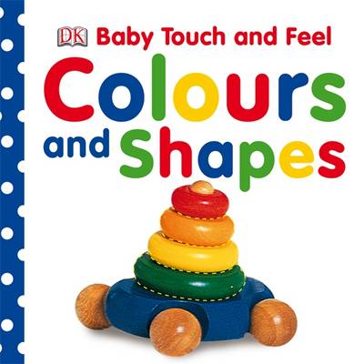 Baby Touch & Feel Colours and Shapes (BOK)