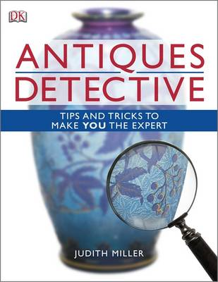 Antiques Detective: Tips and Tricks to Make You the Expert (BOK)
