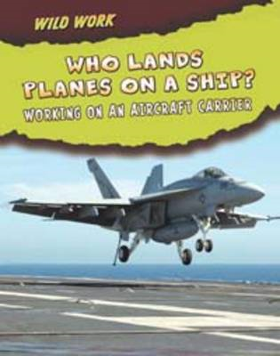 Who Lands Planes on a Ship?: Working on an Aircraft Carrier (BOK)