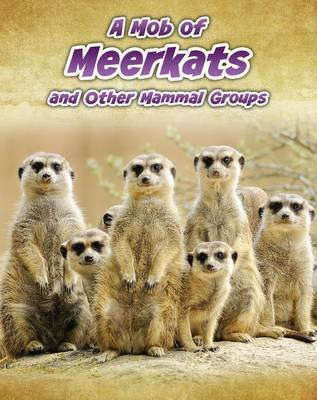 A Mob of Meerkats: And Other Mammal Groups (BOK)