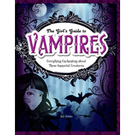 Vampires: Everything Enchanting About These Immortal Creatures (BOK)