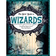 Wizards: Everything Magical About These Spellbinders (BOK)