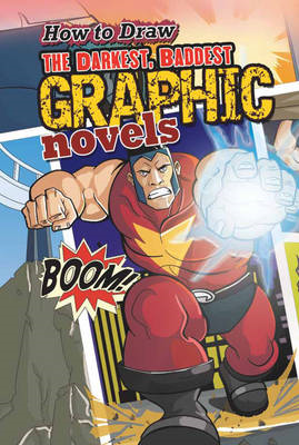 How to Draw the Darkest, Baddest Graphic Novels (BOK)