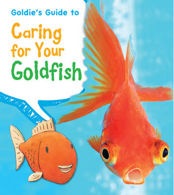 Goldie's Guide to Caring for Your Goldfish (BOK)