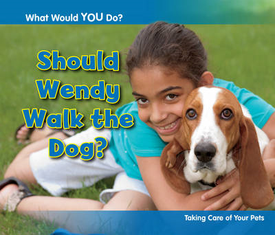Should Wendy Walk the Dog?: Taking Care of Your Pets (BOK)