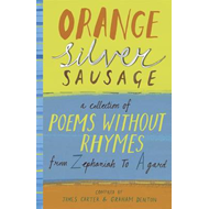 Orange Silver Sausage: A Collection of Poems without Rhymes from Zephaniah to Agard (BOK)
