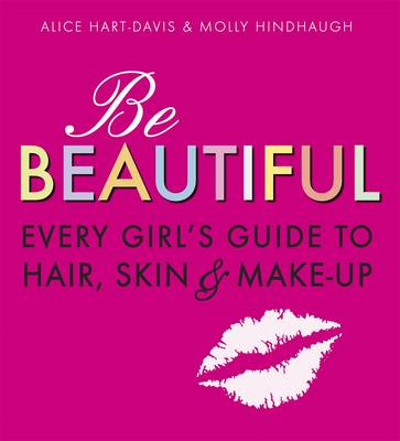 Be Beautiful: Every Girl's Guide to Hair, Skin and Make-up (BOK)