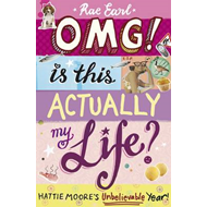 OMG! is This Actually My Life? Hattie Moore's Unbelievable Y (BOK)