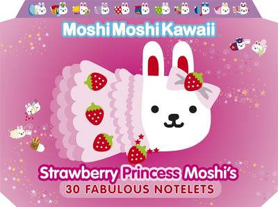 Moshimoshikawaii: Strawberry Princess Moshi's 30 Fabulous Notelets (BOK)