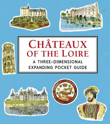 Chateaux of the Loire: A Three-dimensional Expanding Pocket Guide (BOK)