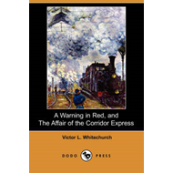 A Warning in Red, and the Affair of the Corridor Express (Dodo Press) (BOK)