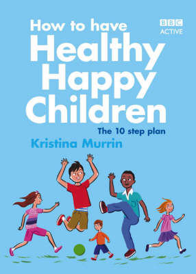 How to Have Healthy Happy Children: The 10 Step Plan (BOK)