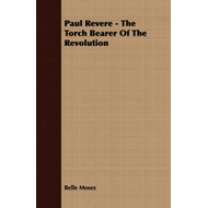 Paul Revere - The Torch Bearer Of The Revolution (BOK)