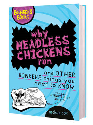 Why Headless Chickens Run and Other Bonkers ThingsYou Need to Know (BOK)