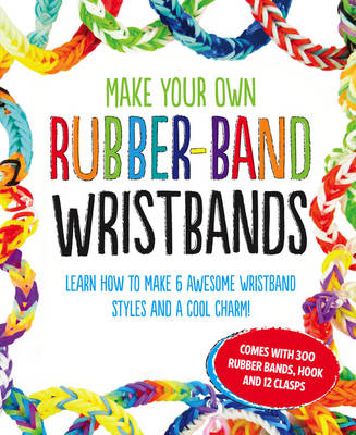 Make Your Own Rubber-Band Wristbands (BOK)