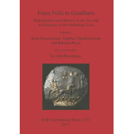 From Pella to Gandhara: Hybridsation and Identity in the Art and Architecture of the Hellenistic Eas (BOK)