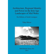 Architecture, Regional Identity and Power in the Iron Age Landscapes of Mid Wales (BOK)