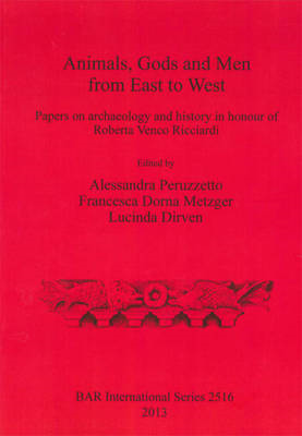 Animals, Gods and Men from East to West: Papers on Archaeology and  History in Honour of  Roberta Ve (BOK)