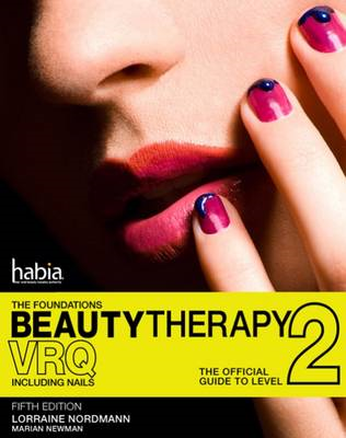 Beauty Therapy: The Foundations: The Official Guide to Beauty Therapy VRQ Level 2 (BOK)