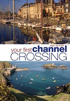 Your First Channel Crossing: Planning, Preparing and Executing a Successful Passage, for Sail and Po (BOK)