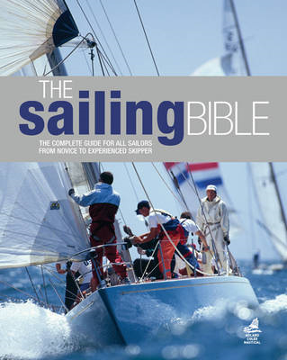 The Sailing Bible: The Complete Guide for All Sailors from Novice to Experienced Skipper (BOK)
