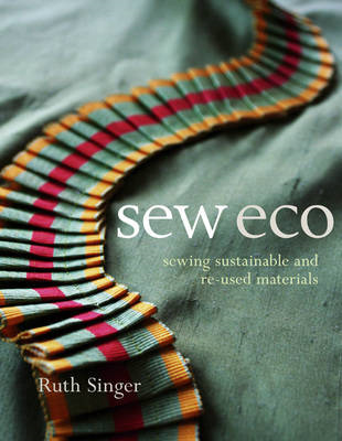 Sew Eco: Sewing Sustainable and Re-Used Materials (BOK)