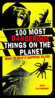 100 Most Dangerous Things on the Planet (BOK)