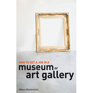 How to Get a Job in a Museum or Art Gallery (BOK)