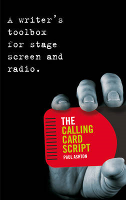 The Calling Card Script: A Writer's Toolbox for Screen, Stage and Radio (BOK)