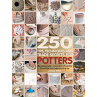 250 Tips, Techniques and Trade Secrets for Potters (BOK)