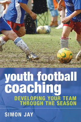 Youth Football Coaching: Developing Your Team Through the Season (BOK)