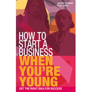 How to Start a Business When You're Young: Get the Right Idea for Success (BOK)
