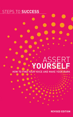 Assert Yourself: How to Find Your Voice and Make Your Mark (BOK)